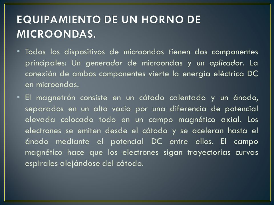 Todos los dispositivos de microondas tienen dos componentes principales: Un generador de microondas y un aplicador. La conexión de ambos componentes v