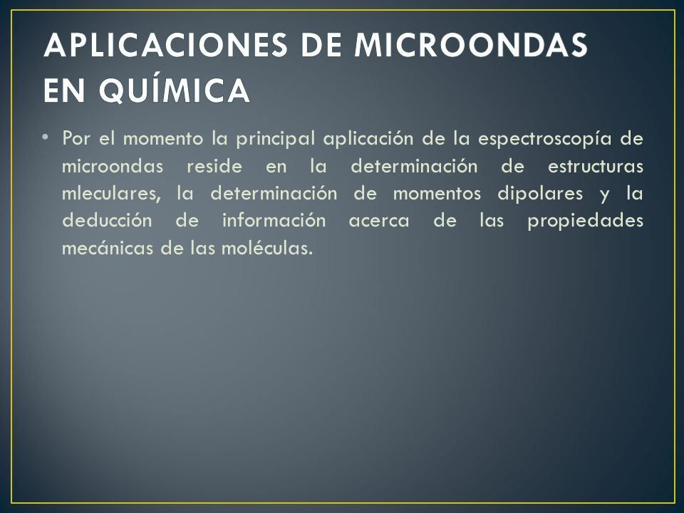 Por el momento la principal aplicación de la espectroscopía de microondas reside en la determinación de estructuras mleculares, la determinación de mo