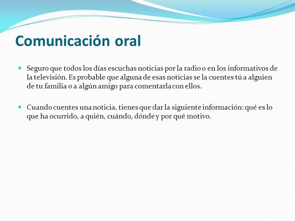 Comunicación oral Seguro que todos los días escuchas noticias por la radio o en los informativos de la televisión.