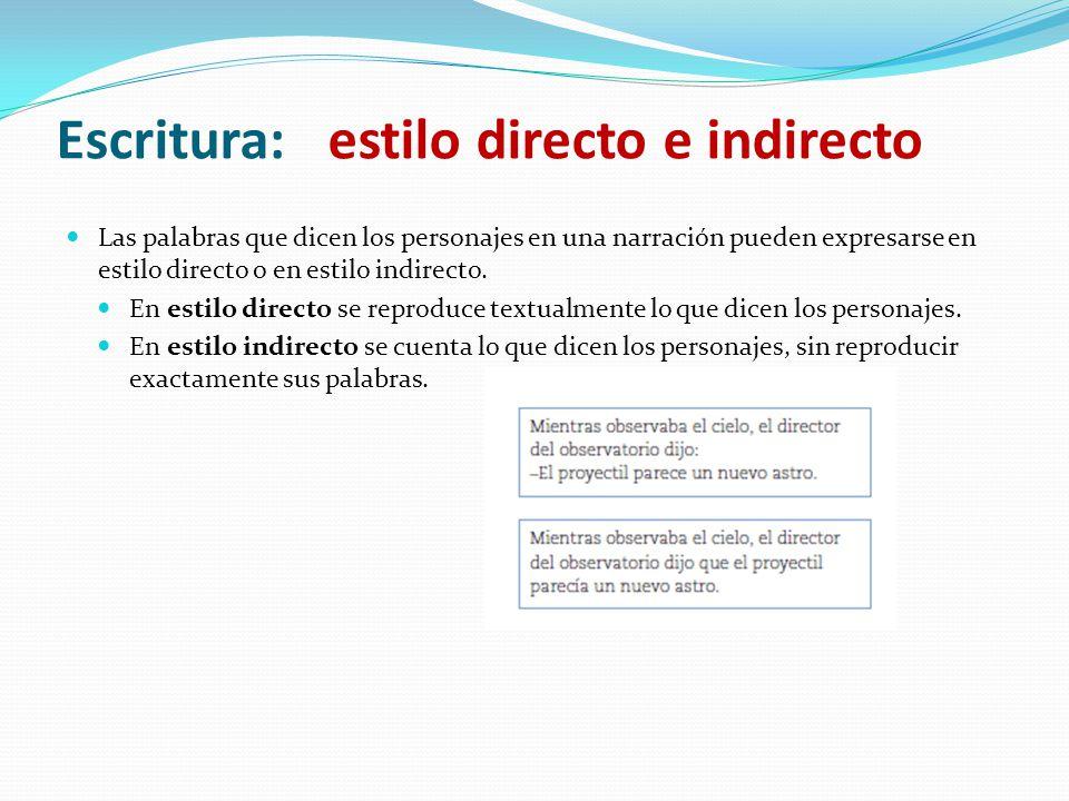 Escritura: estilo directo e indirecto Las palabras que dicen los personajes en una narración pueden expresarse en estilo directo o en estilo indirecto.