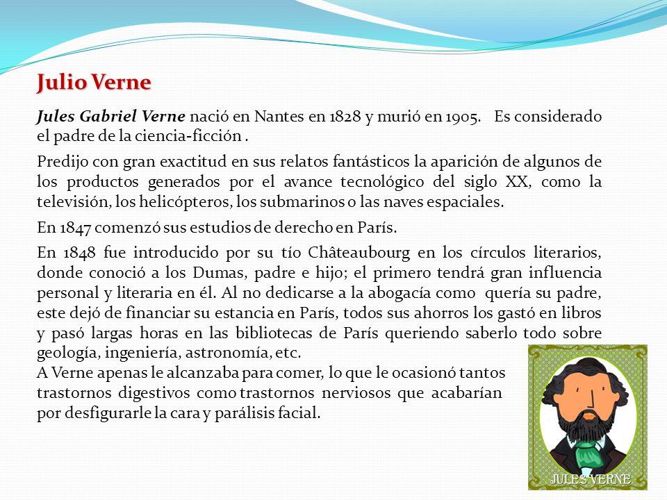 Julio Verne Jules Gabriel Verne nació en Nantes en 1828 y murió en 1905.