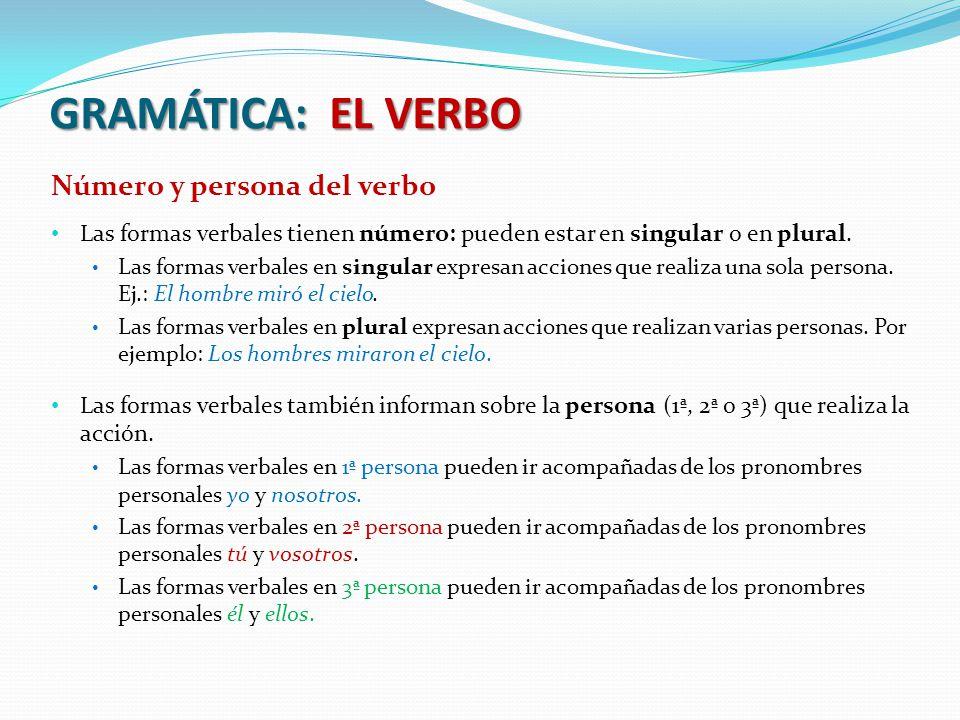 GRAMÁTICA: EL VERBO Número y persona del verbo Las formas verbales tienen número: pueden estar en singular o en plural.