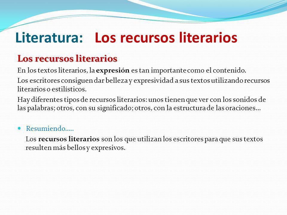 Los recursos literarios En los textos literarios, la expresión es tan importante como el contenido. Los escritores consiguen dar belleza y expresivida