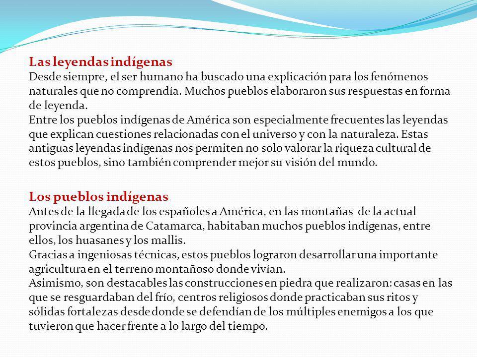 Los pueblos indígenas Antes de la llegada de los españoles a América, en las montañas de la actual provincia argentina de Catamarca, habitaban muchos