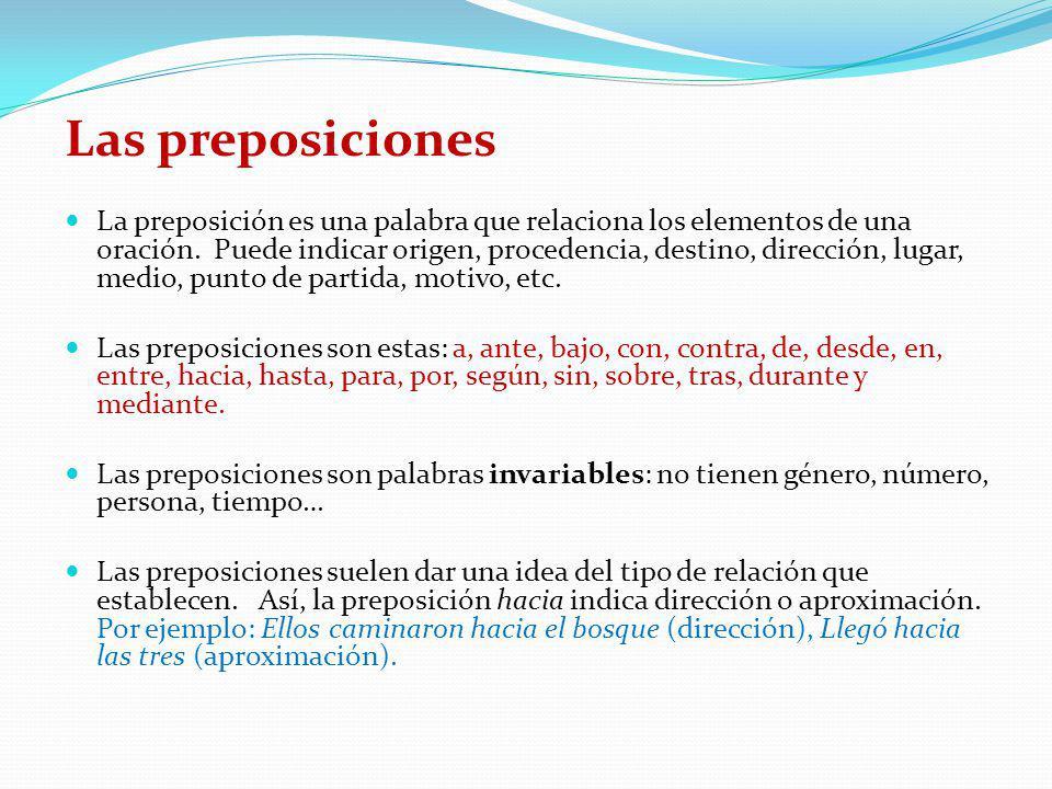 Las preposiciones La preposición es una palabra que relaciona los elementos de una oración. Puede indicar origen, procedencia, destino, dirección, lug