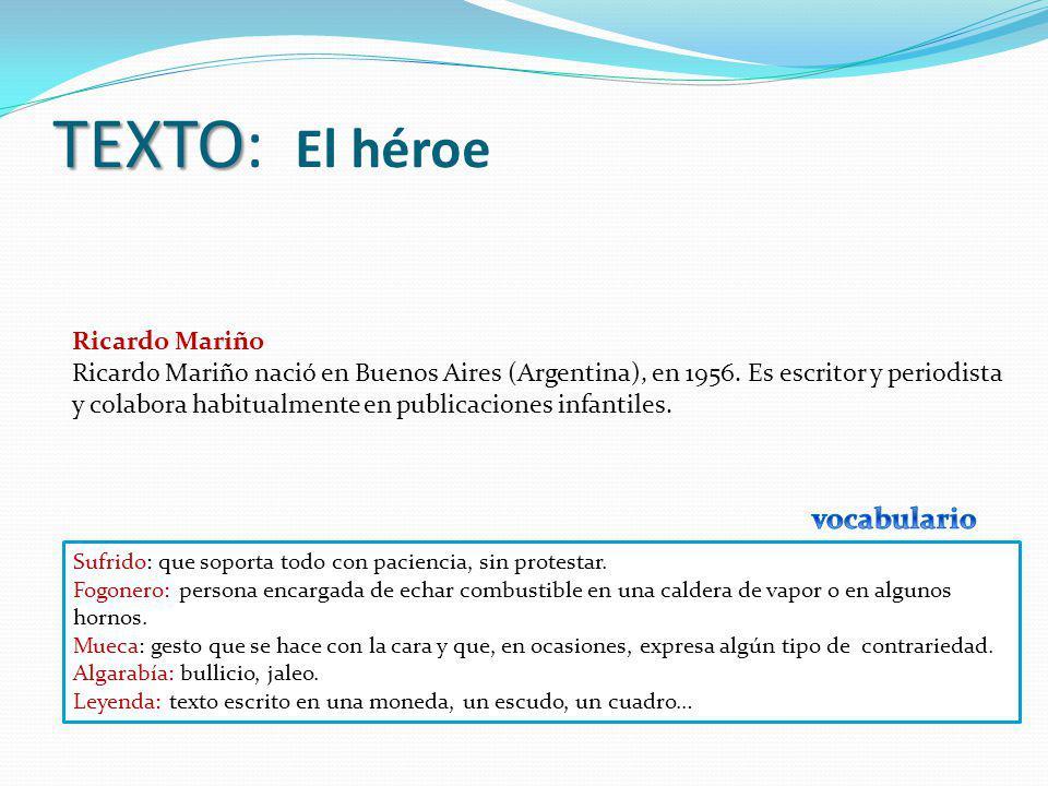TEXTO TEXTO: El héroe Ricardo Mariño Ricardo Mariño nació en Buenos Aires (Argentina), en 1956. Es escritor y periodista y colabora habitualmente en p
