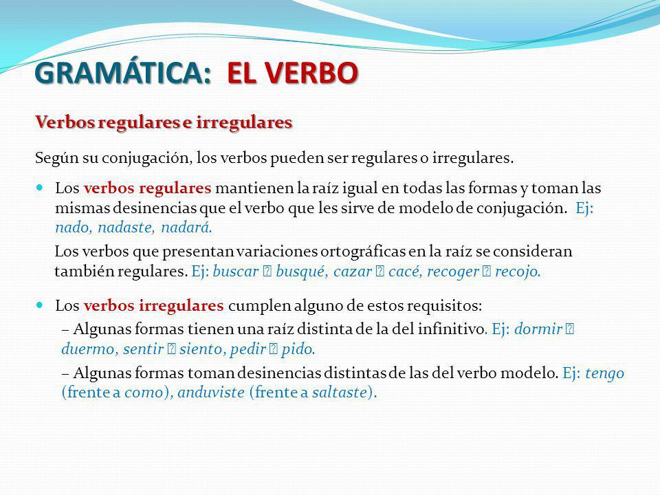 GRAMÁTICA: EL VERBO Verbos regulares e irregulares Según su conjugación, los verbos pueden ser regulares o irregulares. Los verbos regulares mantienen
