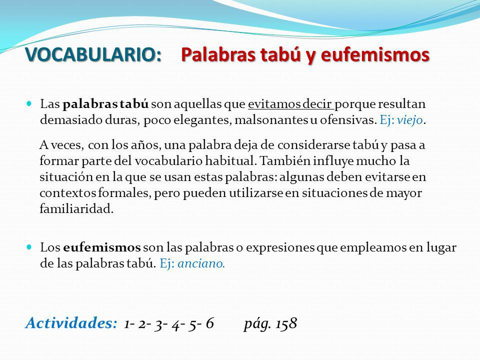 VOCABULARIO: Palabras tabú y eufemismos Las palabras tabú son aquellas que evitamos decir porque resultan demasiado duras, poco elegantes, malsonantes