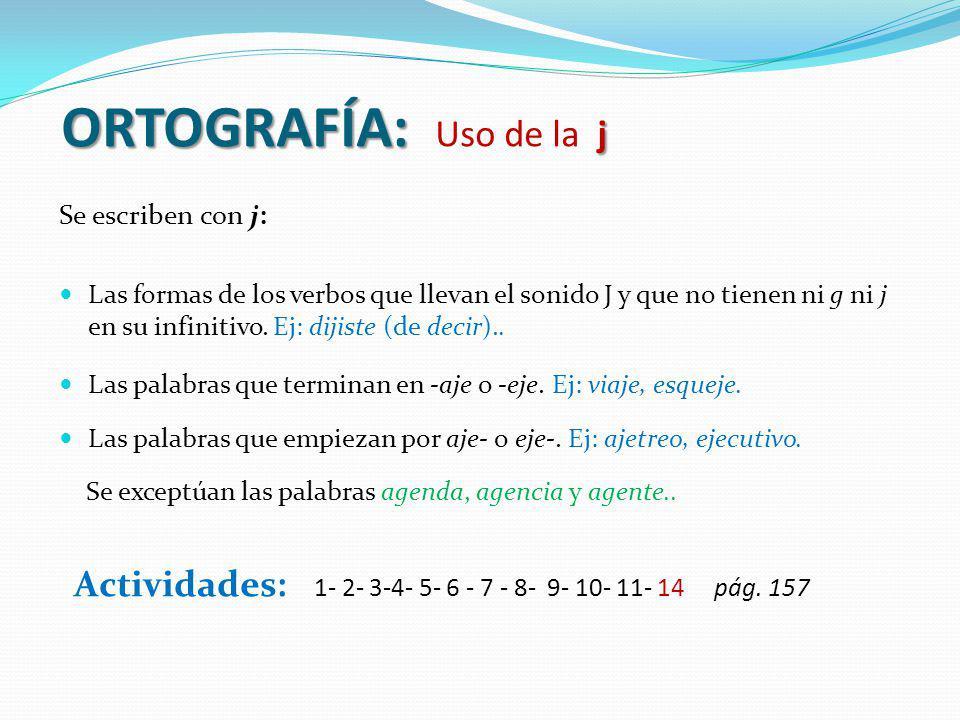 ORTOGRAFÍA: j ORTOGRAFÍA: Uso de la j Se escriben con j: Las formas de los verbos que llevan el sonido J y que no tienen ni g ni j en su infinitivo. E