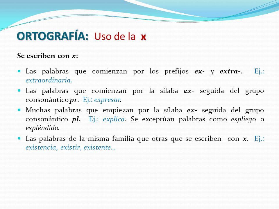 ORTOGRAFÍA: x ORTOGRAFÍA: Uso de la x Se escriben con x: Las palabras que comienzan por los prefijos ex- y extra-.