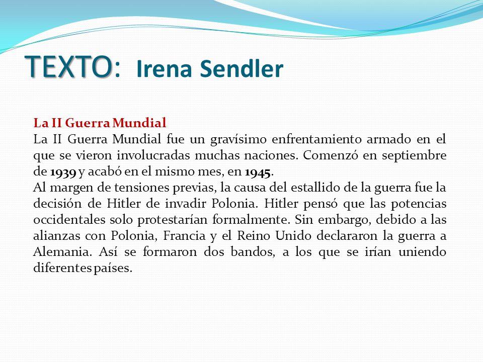 TEXTO TEXTO: Irena Sendler La II Guerra Mundial La II Guerra Mundial fue un gravísimo enfrentamiento armado en el que se vieron involucradas muchas naciones.