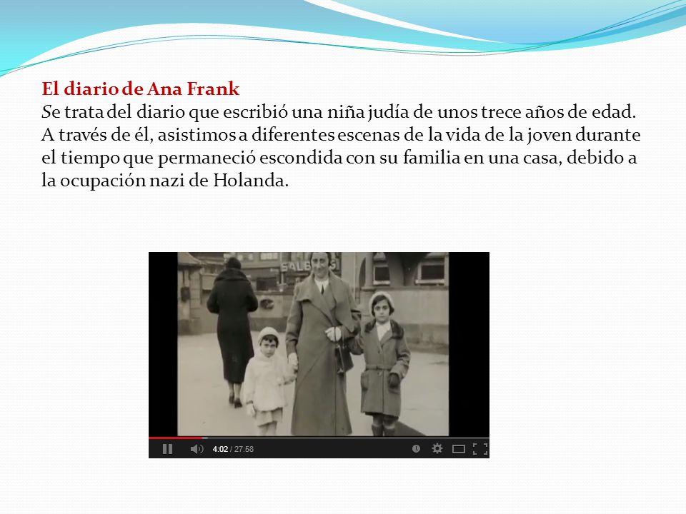 El diario de Ana Frank Se trata del diario que escribió una niña judía de unos trece años de edad.