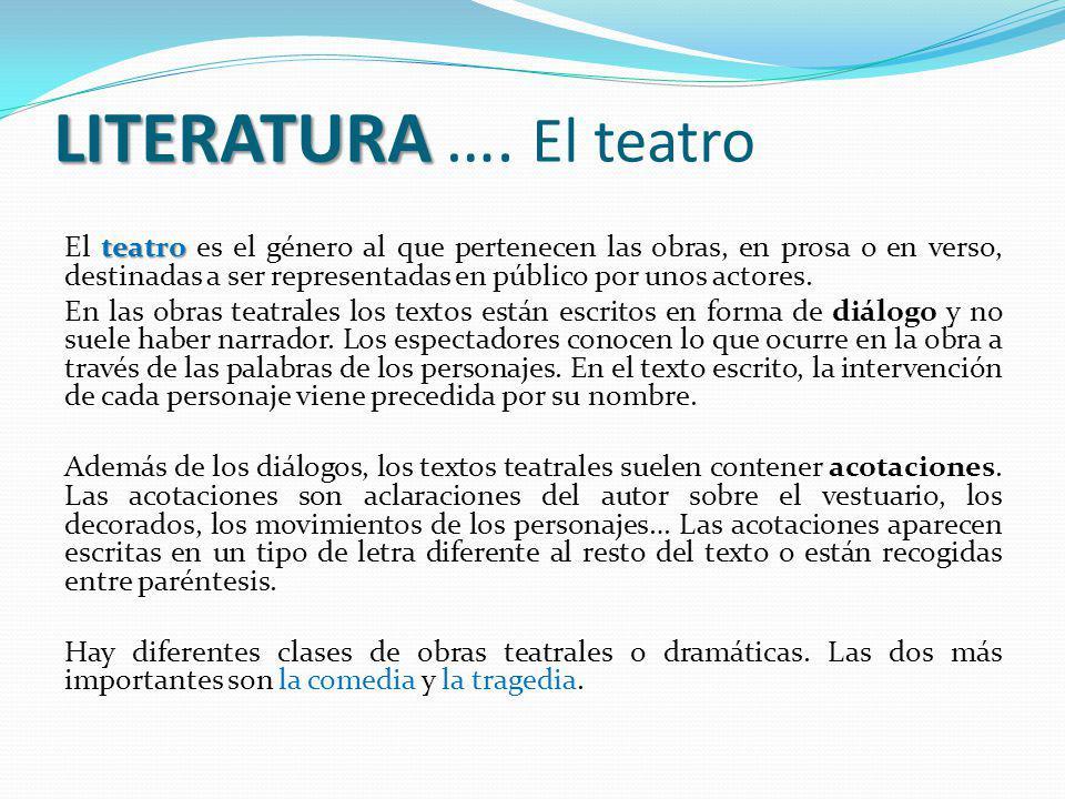 LITERATURA LITERATURA …. El teatro teatro El teatro es el género al que pertenecen las obras, en prosa o en verso, destinadas a ser representadas en p