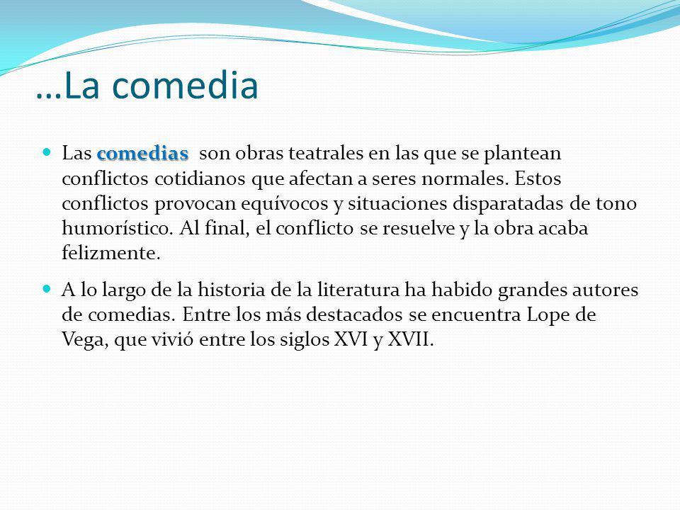 …La comedia comedias Las comedias son obras teatrales en las que se plantean conflictos cotidianos que afectan a seres normales. Estos conflictos prov
