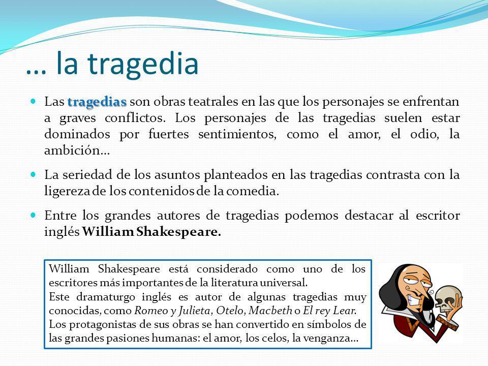 … la tragedia tragedias Las tragedias son obras teatrales en las que los personajes se enfrentan a graves conflictos. Los personajes de las tragedias