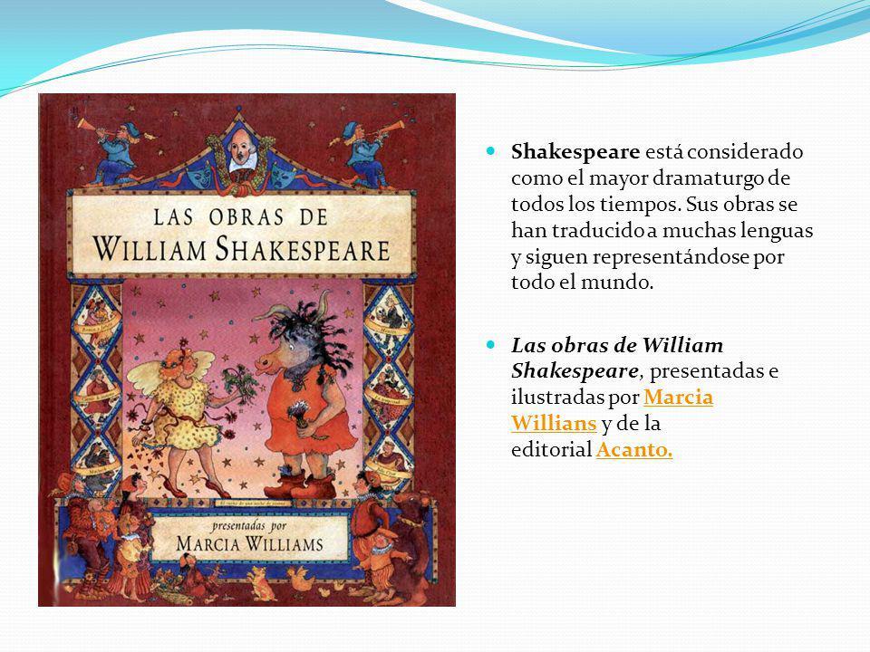 Shakespeare está considerado como el mayor dramaturgo de todos los tiempos. Sus obras se han traducido a muchas lenguas y siguen representándose por t