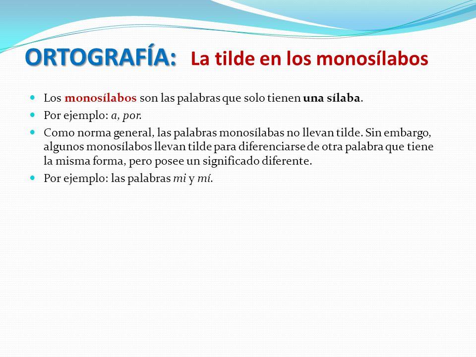 ORTOGRAFÍA: ORTOGRAFÍA: La tilde en los monosílabos Los monosílabos son las palabras que solo tienen una sílaba.