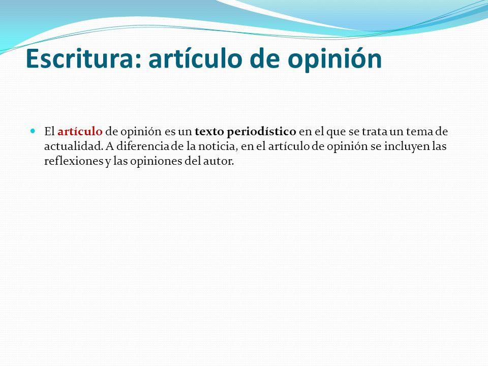 Escritura: artículo de opinión El artículo de opinión es un texto periodístico en el que se trata un tema de actualidad.