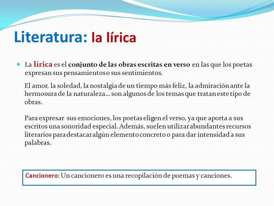 Literatura: la lírica La lírica es el conjunto de las obras escritas en verso en las que los poetas expresan sus pensamientos o sus sentimientos.