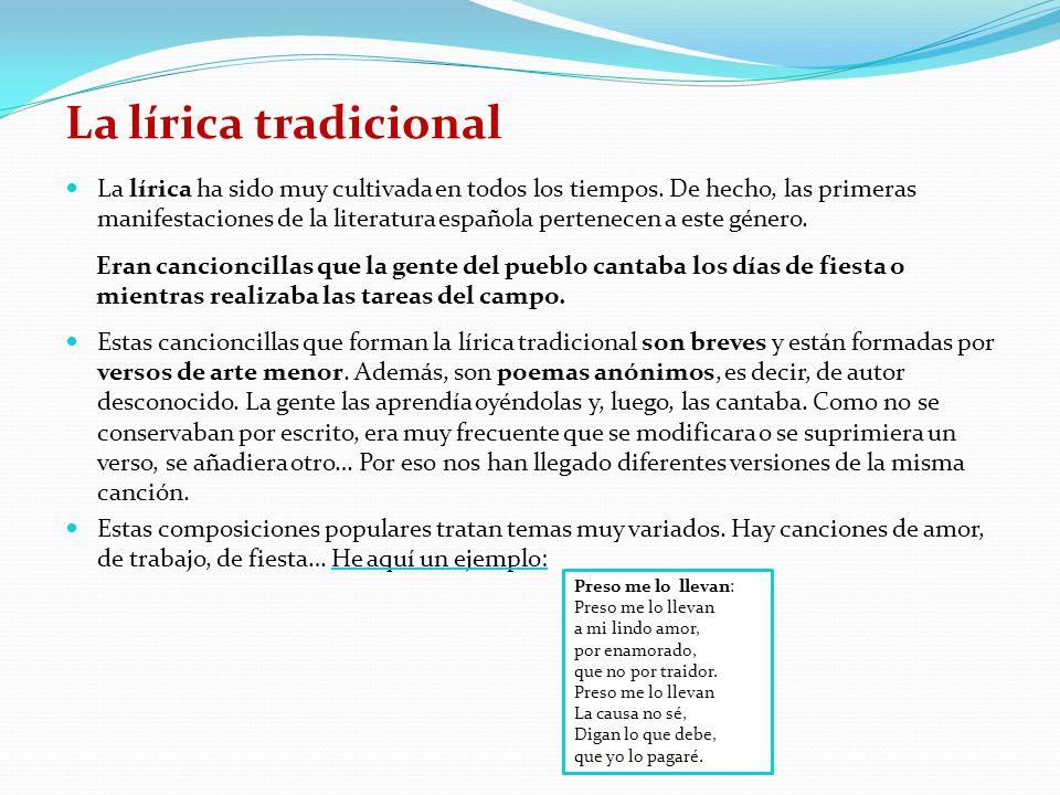 La lírica tradicional La lírica ha sido muy cultivada en todos los tiempos.