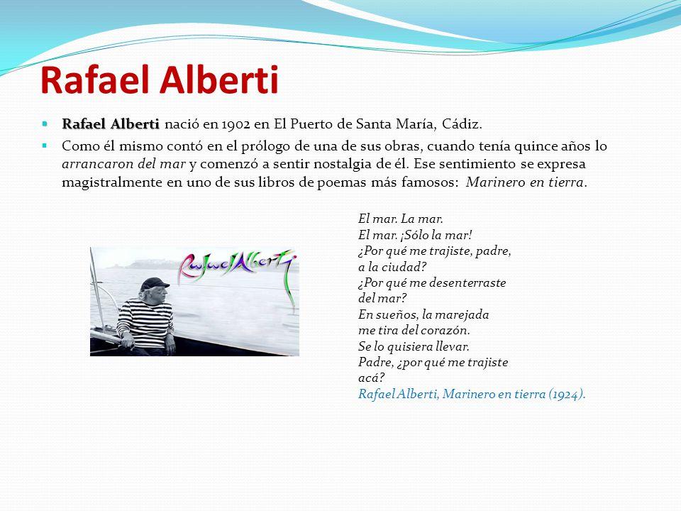 Rafael Alberti Rafael Alberti Rafael Alberti nació en 1902 en El Puerto de Santa María, Cádiz.