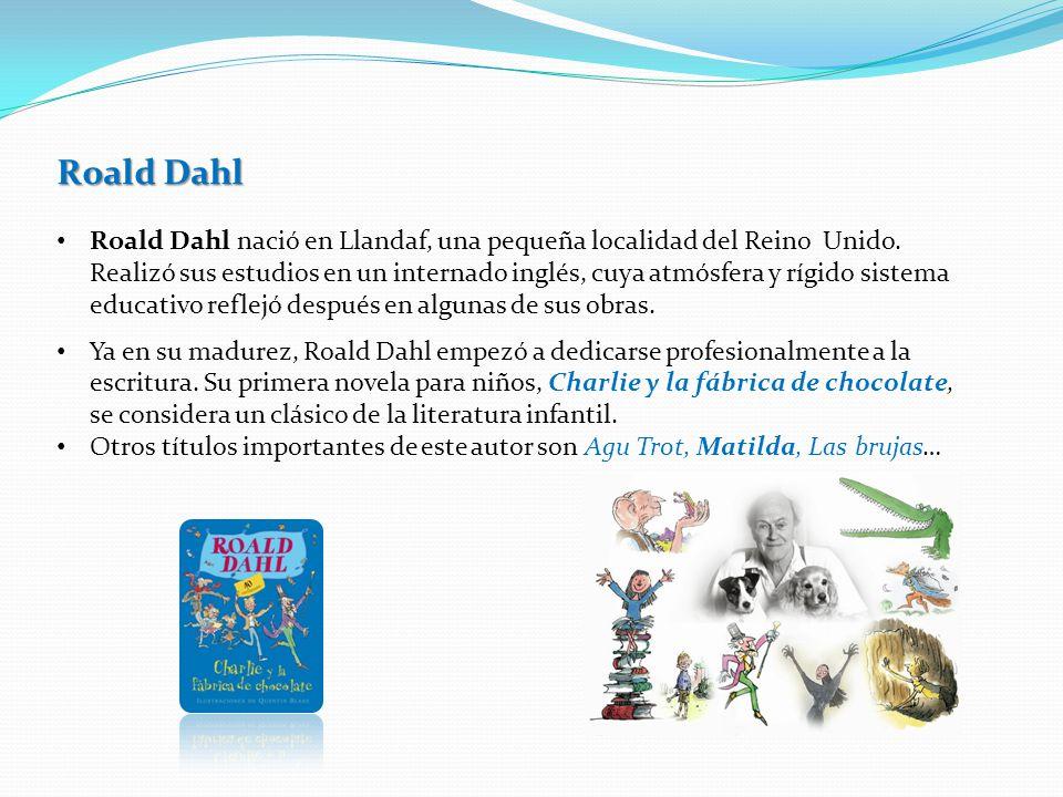 Roald Dahl Roald Dahl nació en Llandaf, una pequeña localidad del Reino Unido.