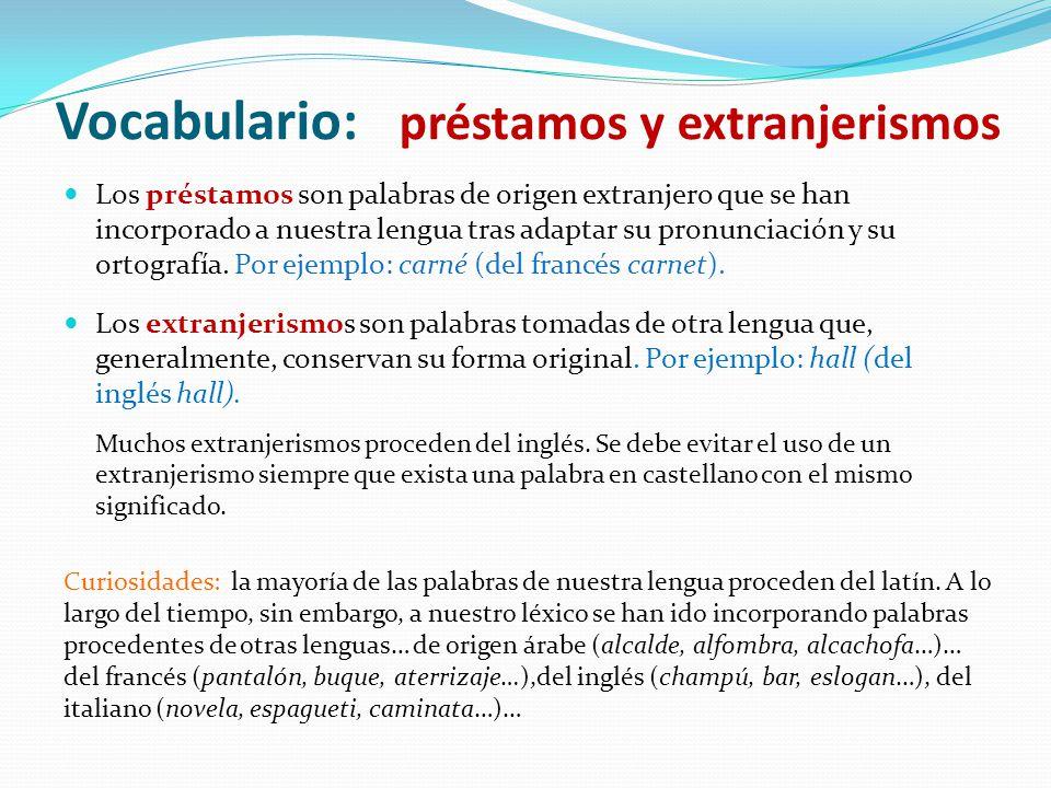 Los préstamos son palabras de origen extranjero que se han incorporado a nuestra lengua tras adaptar su pronunciación y su ortografía. Por ejemplo: ca