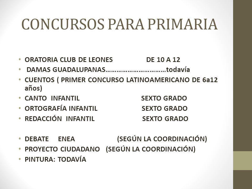 CONCURSOS PARA PRIMARIA ORATORIA CLUB DE LEONES DE 10 A 12 DAMAS GUADALUPANAS……………………………todavía CUENTOS ( PRIMER CONCURSO LATINOAMERICANO DE 6a12 años