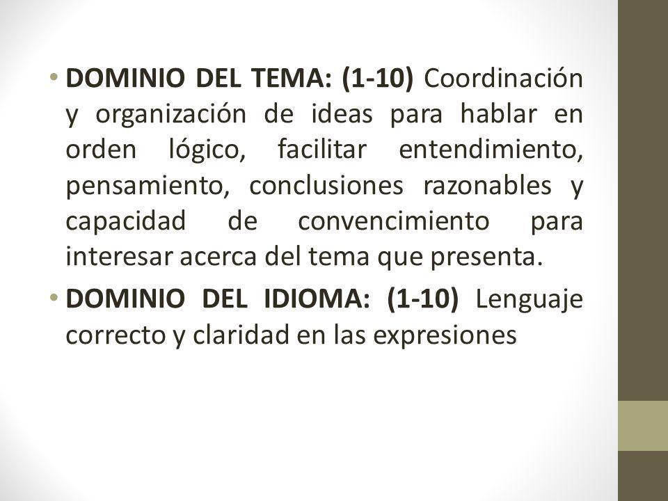 DOMINIO DEL TEMA: (1-10) Coordinación y organización de ideas para hablar en orden lógico, facilitar entendimiento, pensamiento, conclusiones razonabl