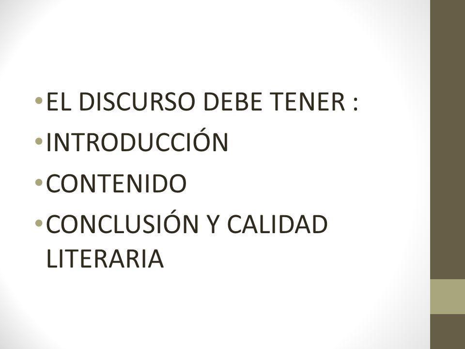EL DISCURSO DEBE TENER : INTRODUCCIÓN CONTENIDO CONCLUSIÓN Y CALIDAD LITERARIA