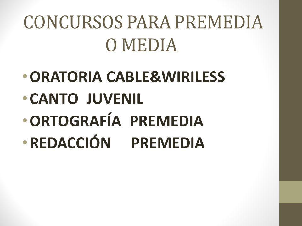 CONCURSOS PARA PREMEDIA O MEDIA ORATORIA CABLE&WIRILESS CANTO JUVENIL ORTOGRAFÍA PREMEDIA REDACCIÓN PREMEDIA