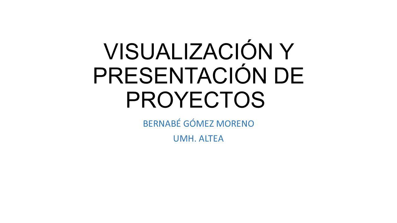 VISUALIZACIÓN Y PRESENTACIÓN DE PROYECTOS BERNABÉ GÓMEZ MORENO UMH. ALTEA
