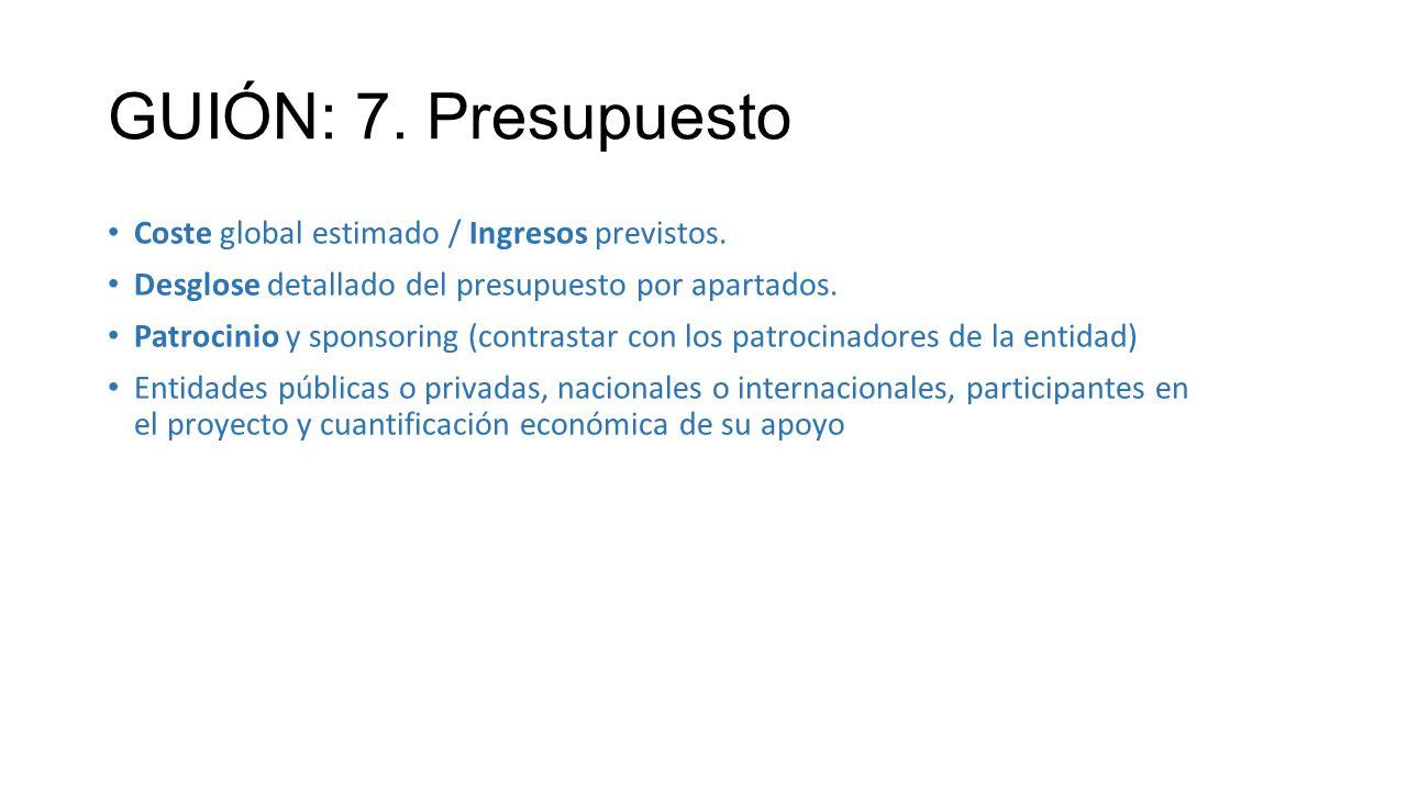 GUIÓN: 7. Presupuesto Coste global estimado / Ingresos previstos. Desglose detallado del presupuesto por apartados. Patrocinio y sponsoring (contrasta