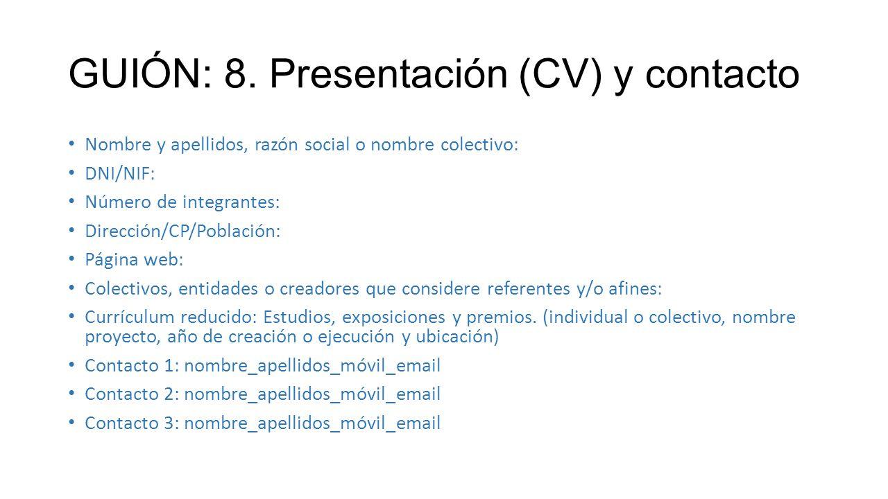 GUIÓN: 8. Presentación (CV) y contacto Nombre y apellidos, razón social o nombre colectivo: DNI/NIF: Número de integrantes: Dirección/CP/Población: Pá