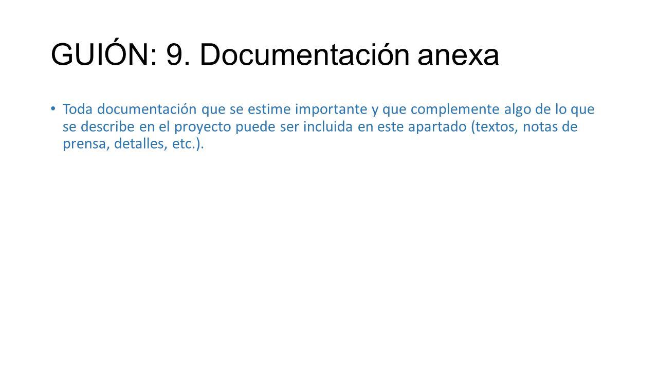 GUIÓN: 9. Documentación anexa Toda documentación que se estime importante y que complemente algo de lo que se describe en el proyecto puede ser inclui