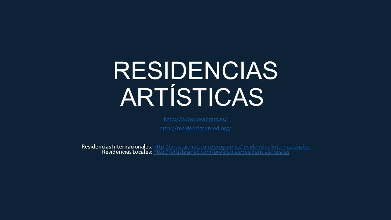 RESIDENCIAS ARTÍSTICAS http://www.localizart.es/ http://residenciasenred.org/ Residencias Internacionales: http://artistasmac.com/programas/residencia