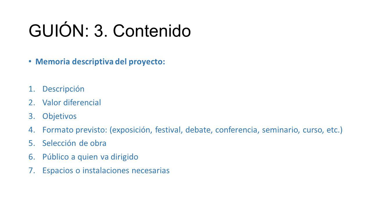 GUIÓN: 3. Contenido Memoria descriptiva del proyecto: 1.Descripción 2.Valor diferencial 3.Objetivos 4.Formato previsto: (exposición, festival, debate,