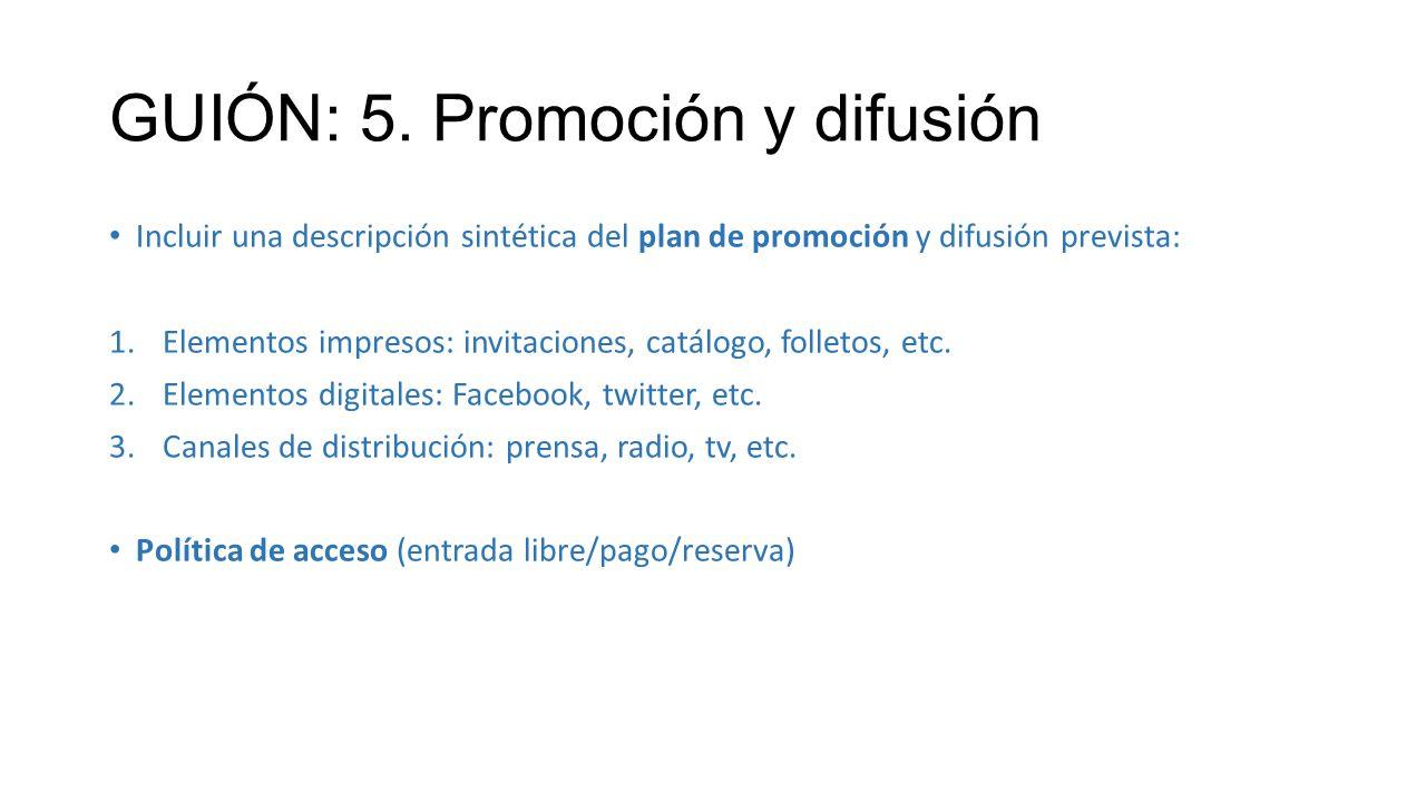 GUIÓN: 5. Promoción y difusión Incluir una descripción sintética del plan de promoción y difusión prevista: 1.Elementos impresos: invitaciones, catálo