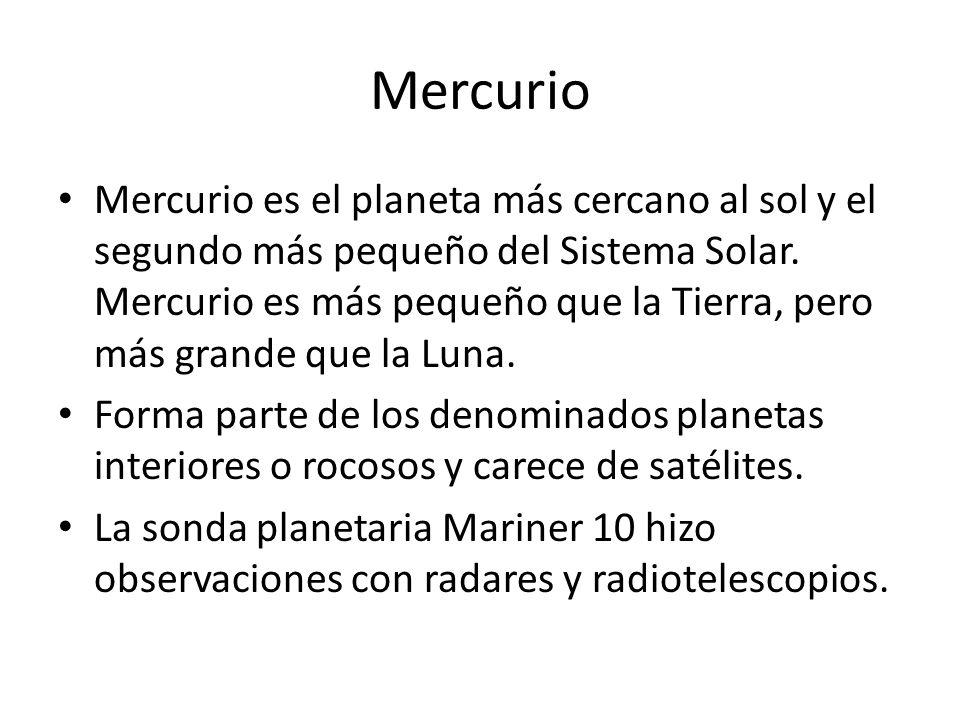 Mercurio Mercurio es el planeta más cercano al sol y el segundo más pequeño del Sistema Solar. Mercurio es más pequeño que la Tierra, pero más grande
