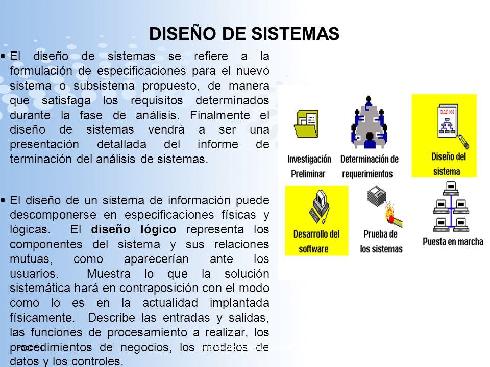 Page 1 DISEÑO DE SISTEMAS El diseño de sistemas se refiere a la formulación de especificaciones para el nuevo sistema o subsistema propuesto, de maner