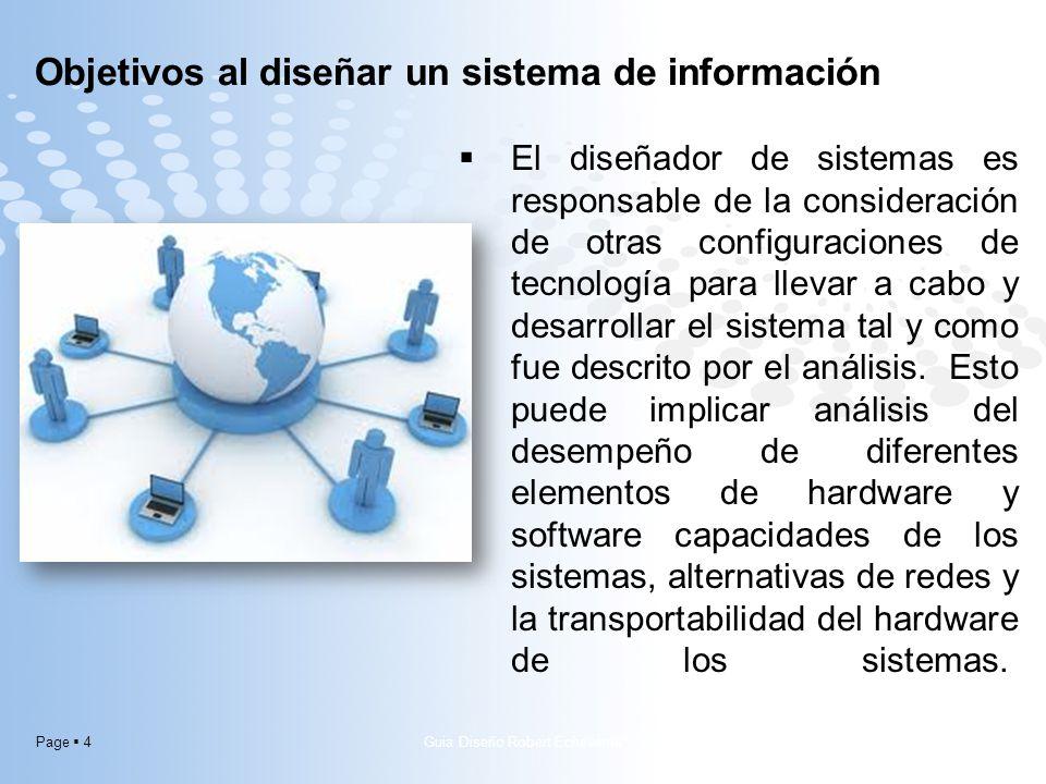 Page 5 Objetivos al diseñar un sistema de información Los diseñadores son responsables por la administración y el control de la realización técnica de los sistemas.
