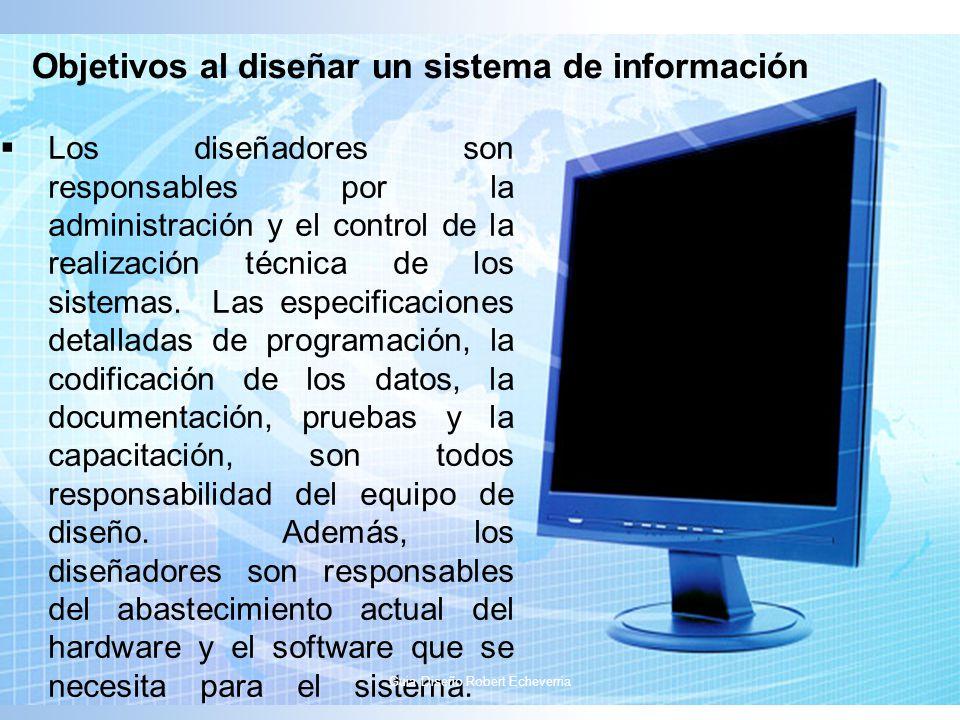 Page 5 Objetivos al diseñar un sistema de información Los diseñadores son responsables por la administración y el control de la realización técnica de