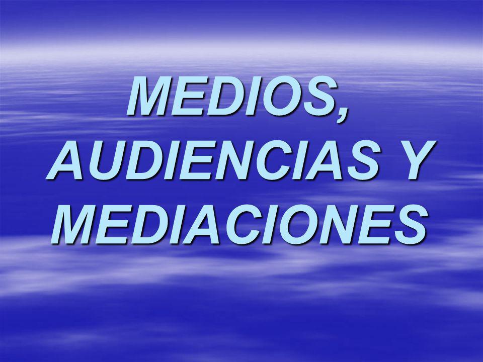 MEDIOS, AUDIENCIAS Y MEDIACIONES