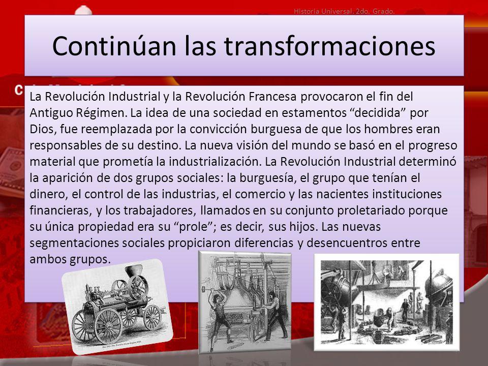 Continúan las transformaciones La Revolución Industrial y la Revolución Francesa provocaron el fin del Antiguo Régimen.