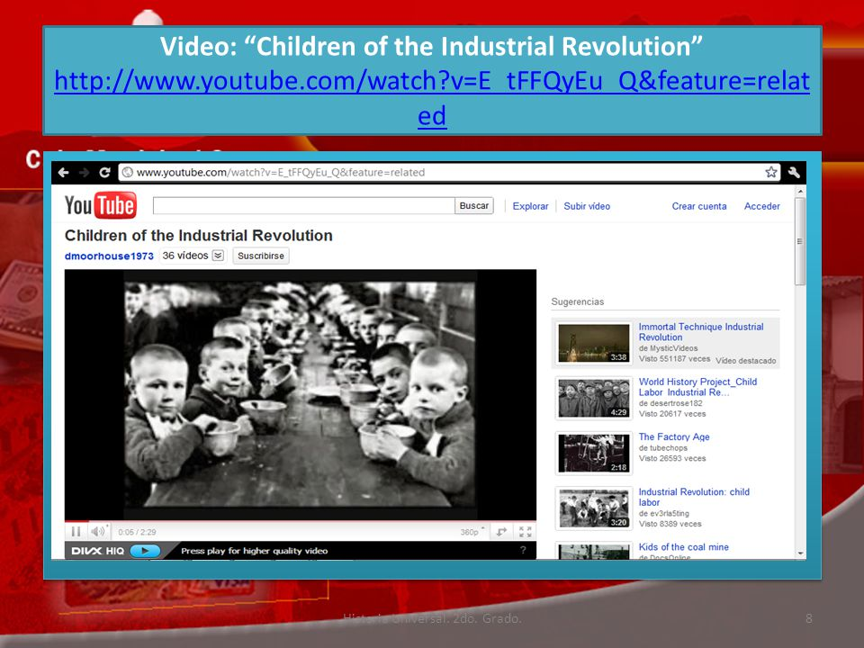 Video: Children of the Industrial Revolution http://www.youtube.com/watch?v=E_tFFQyEu_Q&feature=relat ed http://www.youtube.com/watch?v=E_tFFQyEu_Q&feature=relat ed Historia Universal.