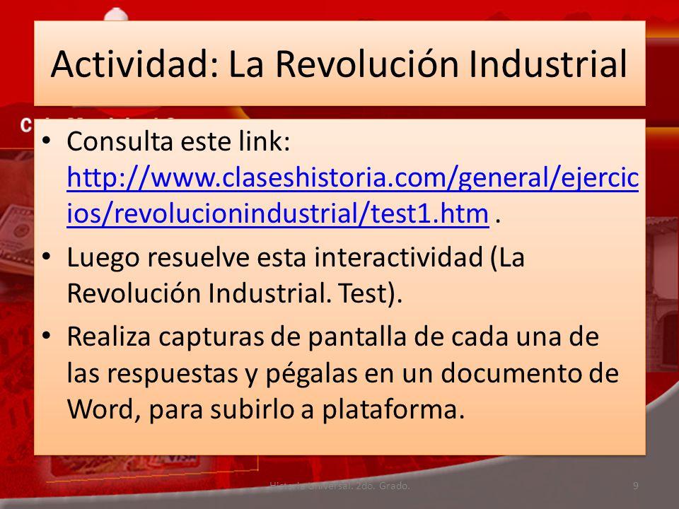 Actividad: La Revolución Industrial Consulta este link: http://www.claseshistoria.com/general/ejercic ios/revolucionindustrial/test1.htm.