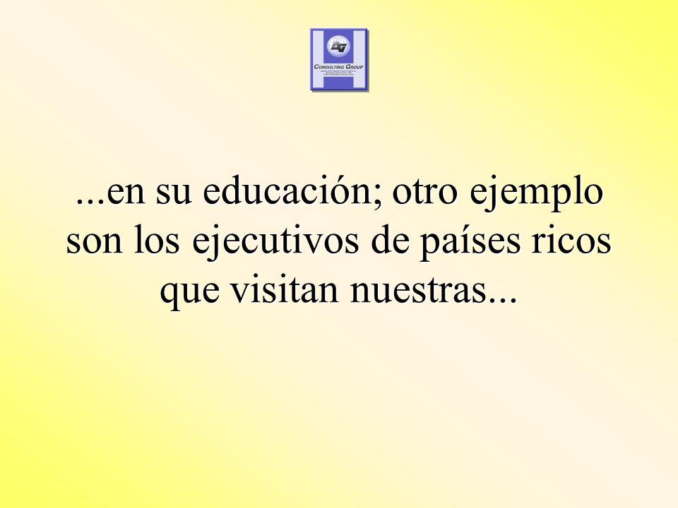 ...en su educación; otro ejemplo son los ejecutivos de países ricos que visitan nuestras...