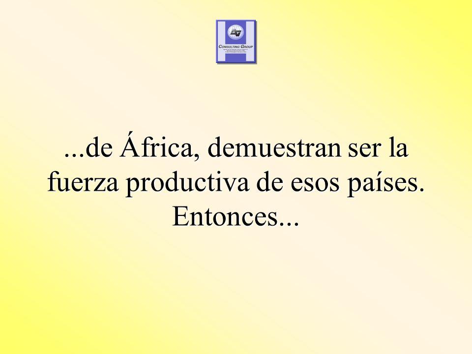 ...de África, demuestran ser la fuerza productiva de esos países. Entonces...