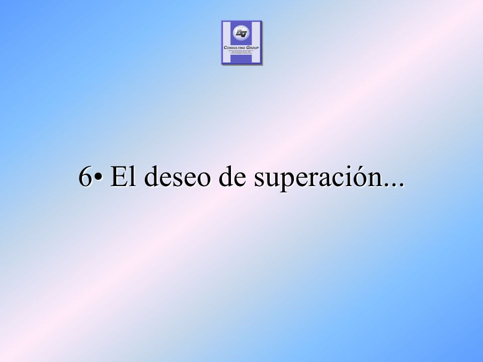 6 El deseo de superación...