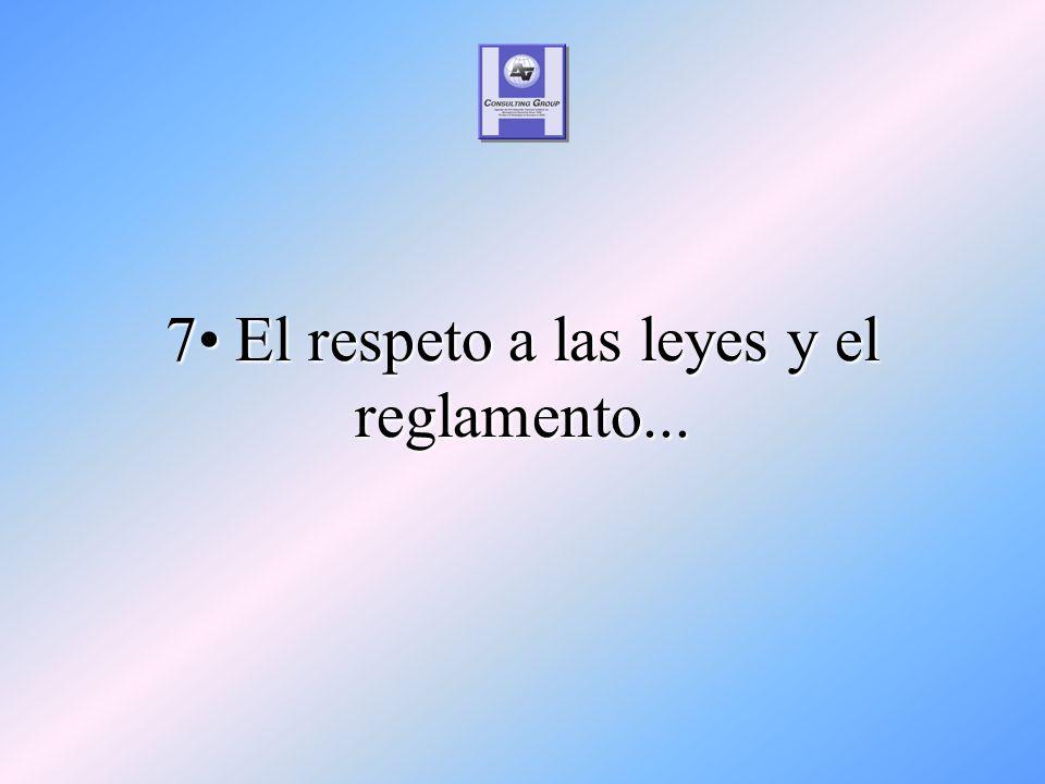 7 El respeto a las leyes y el reglamento...